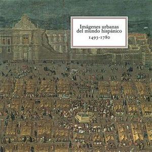 IMÁGENES URBANAS DEL MUNDO HISPÁNICO (1493-1780)