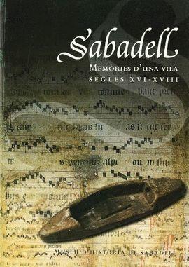 SABADELL. MEMÒRIES D'UNA VILA. SEGLES XVI-XVIII