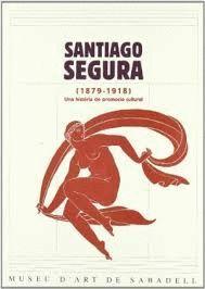 SANTIAGO SEGURA (1879-1918). UNA HISTÒRIA DE PROMOCIÓ CULTURAL