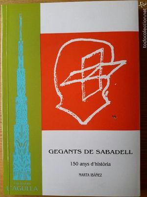 GEGANTS DE SABADELL. 150 ANYS D'HISTORIA