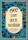 1937 L'ANY QUE TU VAS NEIXER