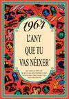 1964 L'ANY QUE TU VAS NEIXER