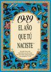 1939 EL AÑO QUE TU NACISTE