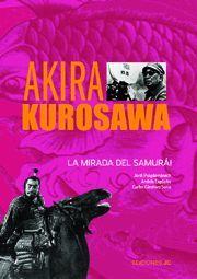AKIRA KUROSAWA. LA MIRADA DEL SAMURÁI