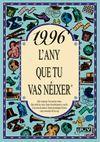 1996 L'ANY QUE TU VAS NEIXER