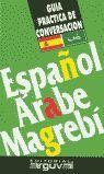 ESPAÑOL-ARABE MAGREBI. GUIA PRACTICA DE CONVERSACION