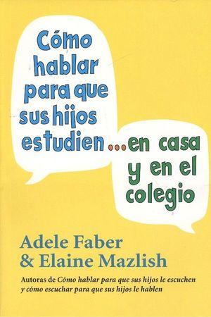 COMO HABLAR PARA QUE SUS HIJOS ESTUDIEN EN CASA Y EN EL COLEGIO