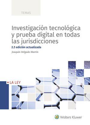 INVESTIGACIÓN TECNOLÓGICA Y PRUEBA DIGITAL EN TODAS LAS JURISDICCIONES (2.ª EDICION)