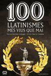 100 LLATINISMES MÉS VIUS QUE MAI