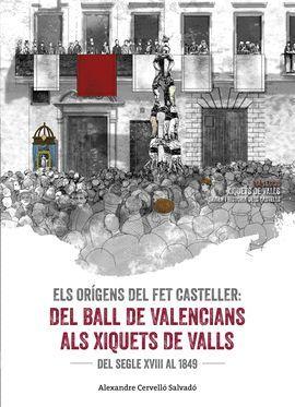 ORÍGENS DEL FET CASTELLER: DEL BALL DE VALENCIANS ALS XIQUETS DE VALLS, ELS