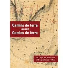 CAMINS DE TERRA (1865-2015) CAMINS DE FERRO