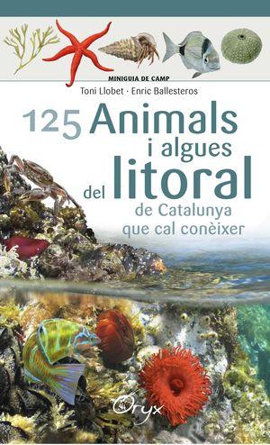 125 ANIMALS I ALGUES DEL LITORAL DE CATALUNYA QUE CAL CONÈIXER