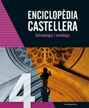 ENCICLOPÈDIA CASTELLERA 4 - ANTROPOLOGIA I SOCIOLOGIA