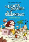 LOCA HISTORIA DE LA HUMANIDAD I. LA PREHISTORIA, LA