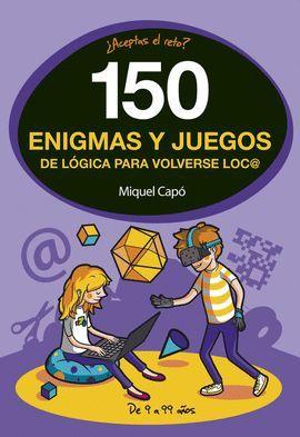 150 ENIGMAS Y JUEGOS DE LÓGICA PARA VOLVERSE LOC@