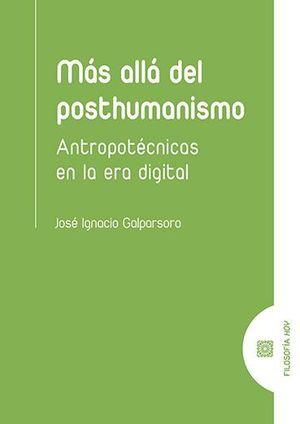 MAS ALLA DEL POSTHUMANISMO /ANTROPOTECNICAS EN LA ERA DIGITAL