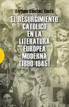 RESURGIMIENTO CATÓLICO EN LA LITERATURA EUROPEA MODERNA, EL (1890-1945)
