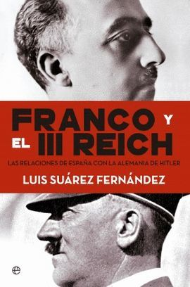 FRANCO Y EL III REICH. LAS RELACIONES DE ESPAÑA CON LA ALEMANIA DE HITLER.