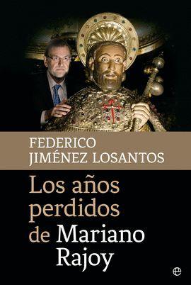 AÑOS PERDIDOS DE MARIANO RAJOY, LOS
