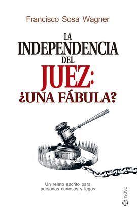 INDEPENDENCIA DEL JUEZ: ¿UNA FÁBULA?, LA