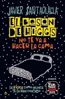 BOSÓN DE HIGGS NO TE VA A HACER LA CAMA, EL