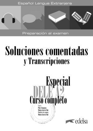 ESPECIAL DELE A2. CURSO COMPLETO. SOLUCIONES COMENTADAS Y TRANSCRIPCIONES