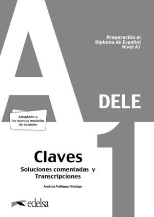 PREPARACIÓN AL DELE A1. CLAVES SOLUCIONES COMENTADAS Y TRANSCRIPCIONES. EDICIÓN 2020