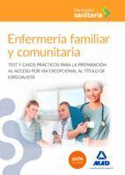 ENFERMERÍA FAMILIAR Y COMUNITARIA. TEST Y CASOS PRÁCTICOS PARA LA PREPARACIÓN AL ACCESO POR VÍA EXCEPCIONAL AL TÍTULO DE ESPECIALISTA