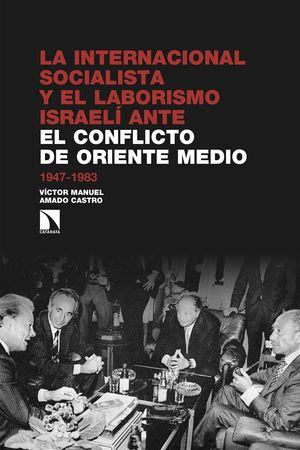 INTERNACIONAL SOCIALISTA Y EL LABORISMO ISRAELÍ ANTE EL CONFLICTO DE ORIENTE MEDIO, LA