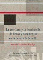ESCRITURA Y LA ILUMINACION DE LIBROS Y DOCUMENTOS EN LA SEVILLA DE MURILLO, LA