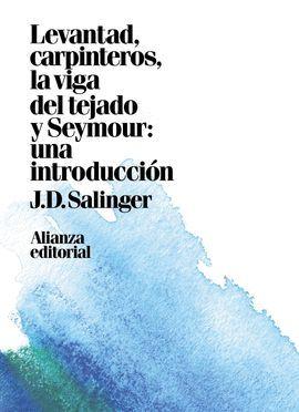 LEVANTAD, CARPINTEROS, LA VIGA DEL TEJADO/ SEYMOUR: UNA INTRODUCCIÓN