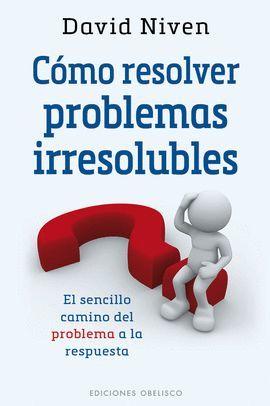 CÓMO RESOLVER PROBLEMAS IRRESOLUBLES
