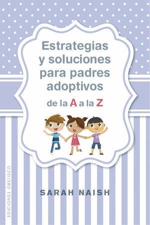 ESTRATEGIAS Y SOLUCIONES PARA PADRES ADOPTIVOS DE LA A A LA Z