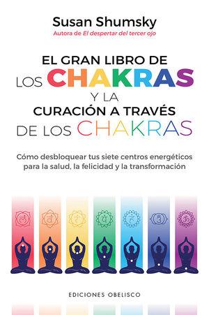 GRAN LIBRO DE LAS CHAKRAS Y LA CURACIÓN A TRAVÉS DE LOS CHAKRAS, EL