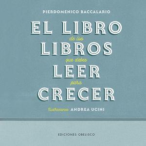 LIBRO DE LOS LIBROS QUE DEBES LEER PARA CRECER, EL