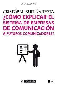 CÓMO EXPLICAR EL SISTEMA DE EMPRESAS DE COMUNICACIÓN A FUTUROS COMUNICADORES?