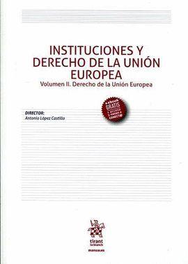 INSTITUCIONES Y DERECHO DE LA UNIÓN EUROPEA. VOLUMEN II. DERECHO DE LA UNIÓN EUROPEA