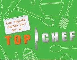 TOP CHEF - LAS MEJORES RECETAS PARA SER UN