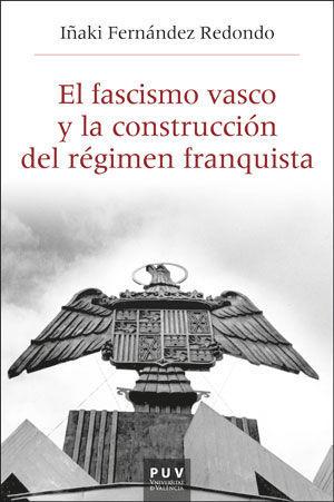 FASCISMO VASCO Y LA CONSTRUCCIÓN DEL RÉGIMEN FRANQUISTA, EL