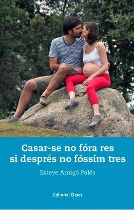 CASAR-SE NO FÓRA RES SI DESPRÉS NO FÓSSIM TRES