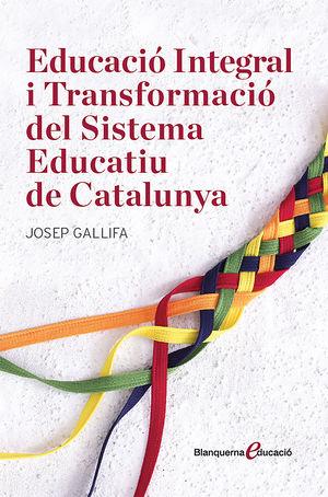 EDUCACIÓ INTEGRAL I TRANSFORMACIÓ DEL SISTEMA EDUCATIU DE CATALUNYA