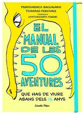 MANUAL DE LES 50 AVENTURES QUE HAS DE VIURE ABANS DELS 13 ANYS