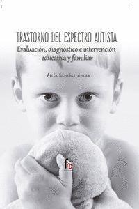 TRASTORNO DEL ESPECTRO AUTISTA. EVALUACION, DIAGNOSTICO E INTERVENCION EDICATIVA Y FAMILIAR