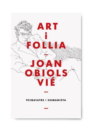 ART I FOLLIA - JOAN OBIOLS VIÉ - PSIQUIATRE I HUMANISTA