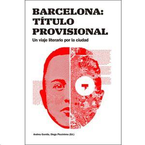 BARCELONA: TÍTULO PROVISIONAL. UN VIAJE LITERARIO POR LA CIUDAD