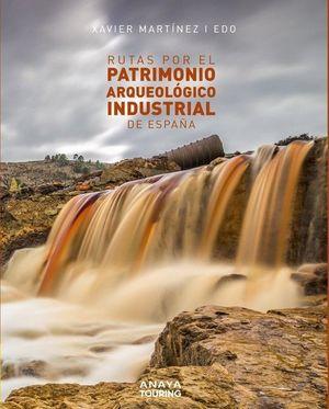 PATRIMONIO ARQUEOLÓGICO INDUSTRIAL DE ESPAÑA, RUTAS POR EL