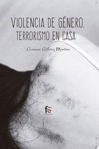 VIOLENCIA DE GÉNERO - TERRORISMO EN CASA