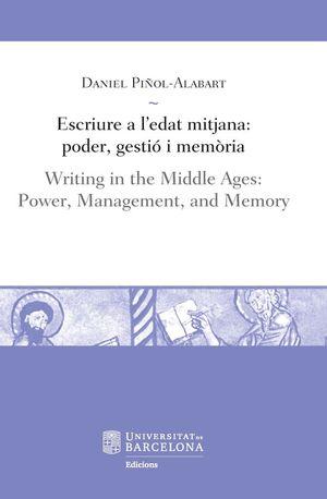 ESCRIURE A L´EDAT MITJANA: PODER, GESTIÓ I MEMÒRIA / WRITING IN THE MIDDLE AGES: POWER, MANAGEMENT, AND MEMORY