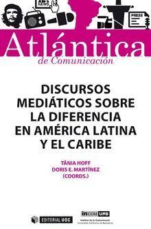 DISCURSOS MEDIÁTICOS SOBRE LA DIFERENCIA EN AMÉRICA LATINA Y EL CARIBE