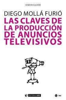 CLAVES DE LA PRODUCCIÓN DE ANUNCIOS TELEVISIVOS, LAS